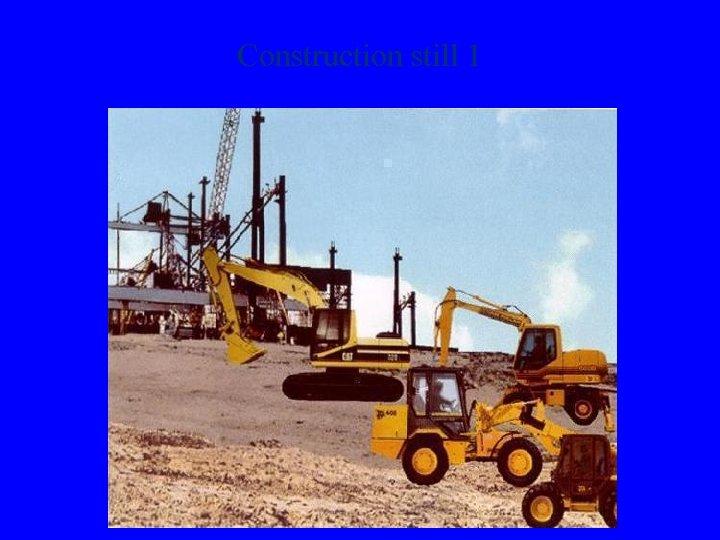 Construction still 1