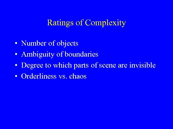 Ratings of Complexity • • Number of objects Ambiguity of boundaries Degree to which