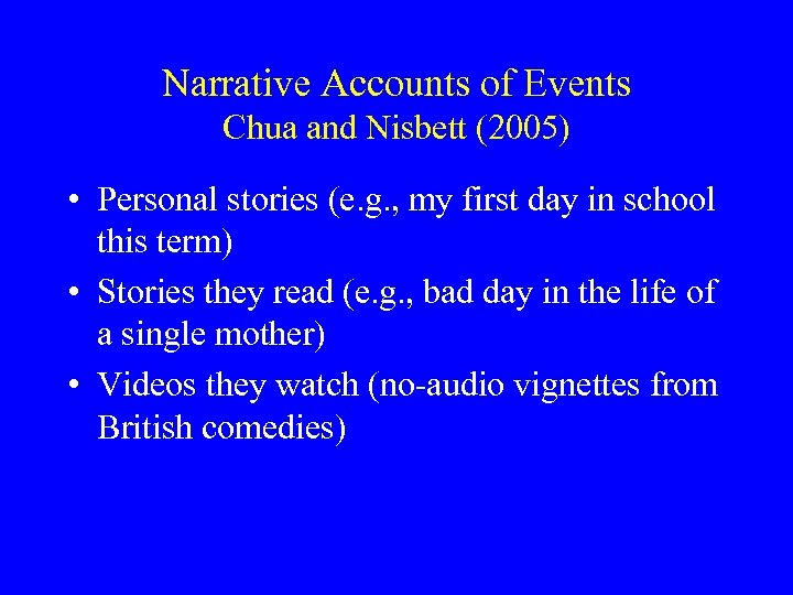 Narrative Accounts of Events Chua and Nisbett (2005) • Personal stories (e. g. ,