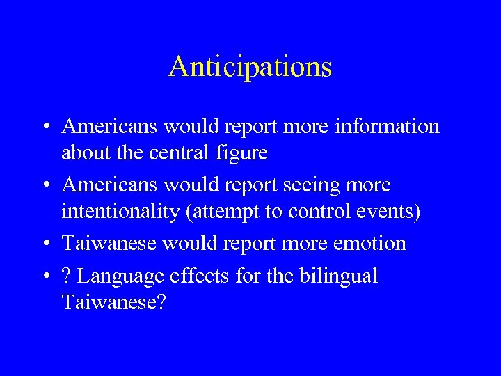 Anticipations • Americans would report more information about the central figure • Americans would
