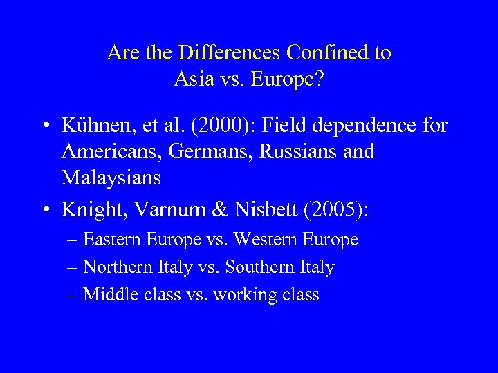 Are the Differences Confined to Asia vs. Europe? • Kühnen, et al. (2000): Field
