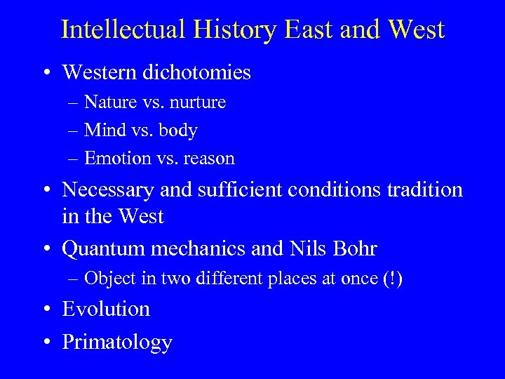 Intellectual History East and West • Western dichotomies – Nature vs. nurture – Mind