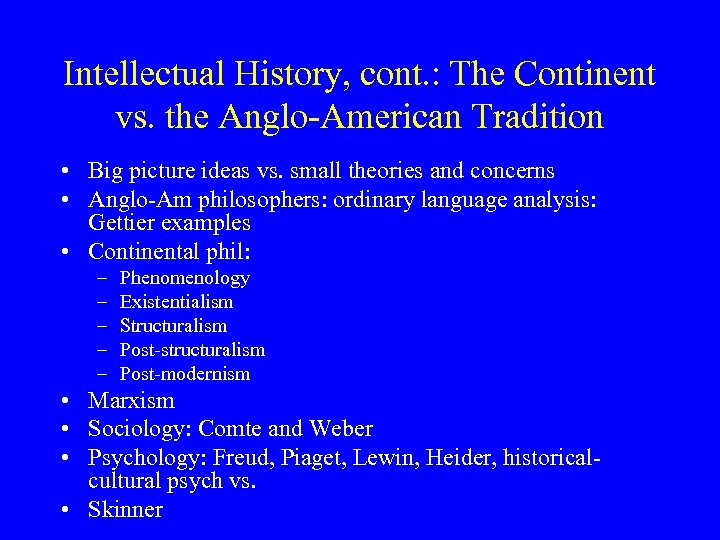 Intellectual History, cont. : The Continent vs. the Anglo-American Tradition • Big picture ideas