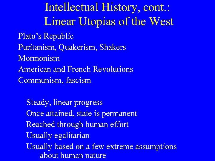 Intellectual History, cont. : Linear Utopias of the West Plato's Republic Puritanism, Quakerism, Shakers