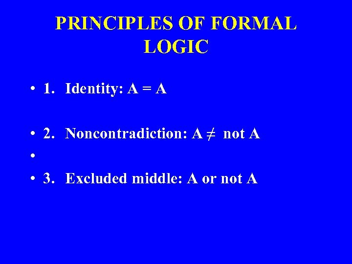 PRINCIPLES OF FORMAL LOGIC • 1. Identity: A = A • 2. Noncontradiction: A