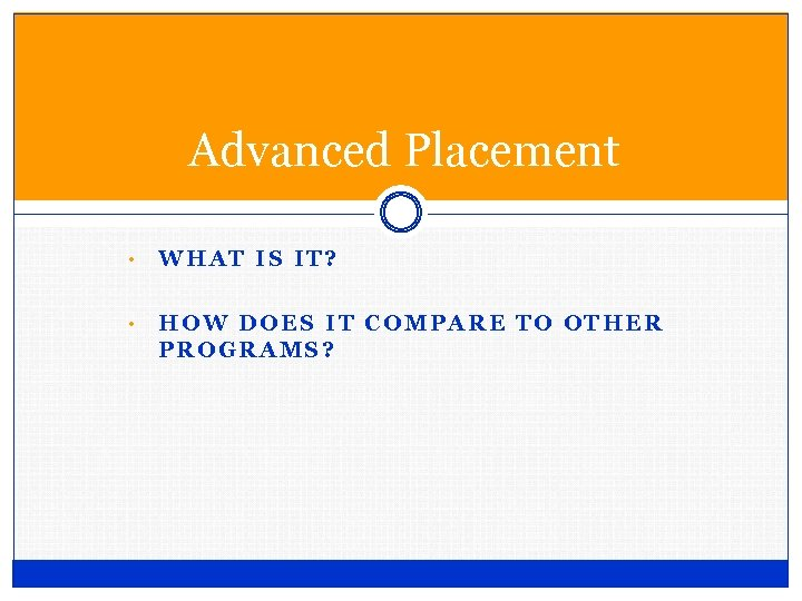 Advanced Placement • WHAT IS IT? • HOW DOES IT COMPARE TO OTHER PROGRAMS?