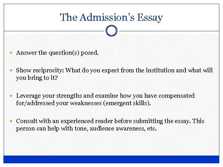 The Admission's Essay Answer the question(s) posed. Show reciprocity: What do you expect from