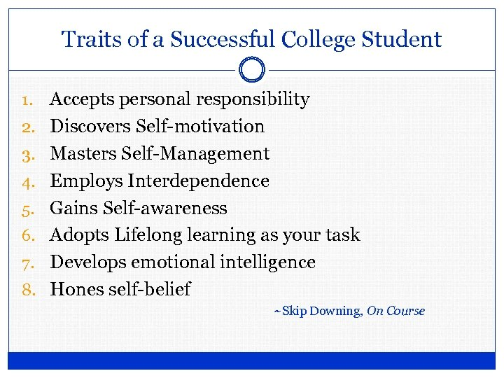 Traits of a Successful College Student 1. 2. 3. 4. 5. 6. 7. 8.