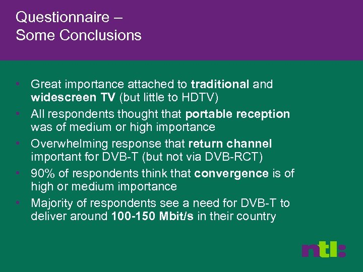 Questionnaire – Some Conclusions • Great importance attached to traditional and widescreen TV (but