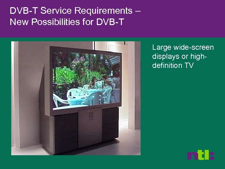 DVB-T Service Requirements – New Possibilities for DVB-T Large wide-screen displays or highdefinition TV