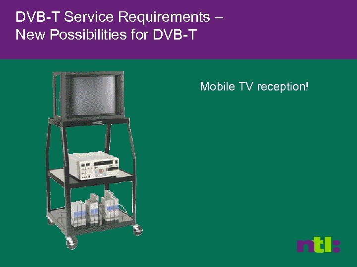 DVB-T Service Requirements – New Possibilities for DVB-T Mobile TV reception!