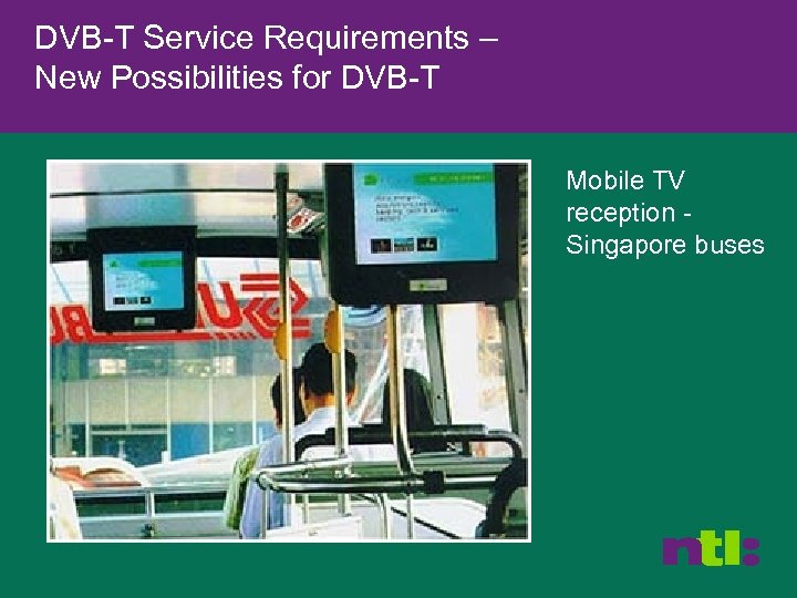 DVB-T Service Requirements – New Possibilities for DVB-T Mobile TV reception Singapore buses