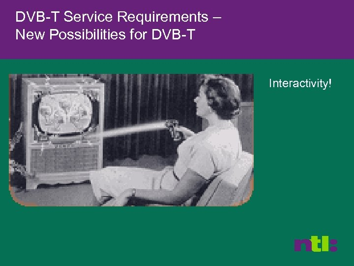 DVB-T Service Requirements – New Possibilities for DVB-T Interactivity!