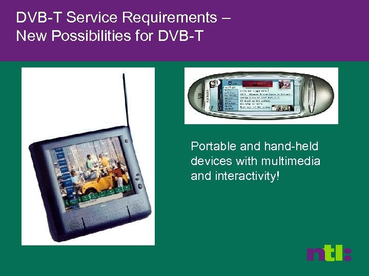DVB-T Service Requirements – New Possibilities for DVB-T Portable and hand-held devices with multimedia