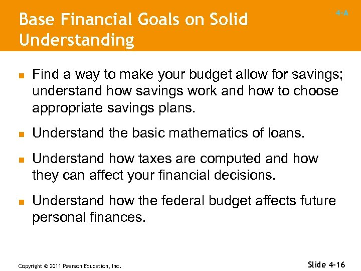 4 -A Base Financial Goals on Solid Understanding n n Find a way to