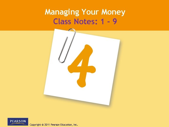 Managing Your Money Class Notes: 1 - 9 Copyright © 2011 Pearson Education, Inc.