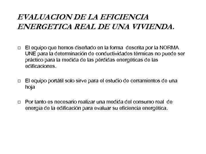 EVALUACION DE LA EFICIENCIA ENERGETICA REAL DE UNA VIVIENDA. p El equipo que hemos
