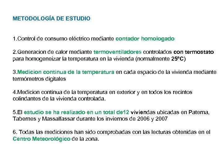 METODOLOGÍA DE ESTUDIO 1. Control de consumo eléctrico mediante contador homologado 2. Generacion de