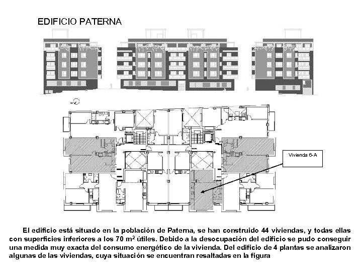 EDIFICIO PATERNA Vivienda 6 -A El edificio está situado en la población de Paterna,