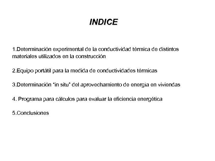 INDICE 1. Determinación experimental de la conductividad térmica de distintos materiales utilizados en la
