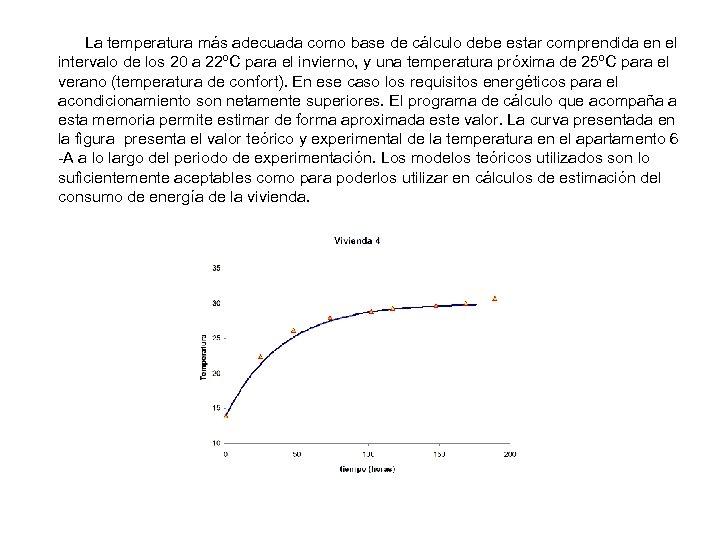 La temperatura más adecuada como base de cálculo debe estar comprendida en el intervalo