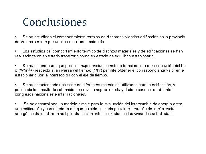 Conclusiones • Se ha estudiado el comportamiento térmico de distintas viviendas edificadas en la