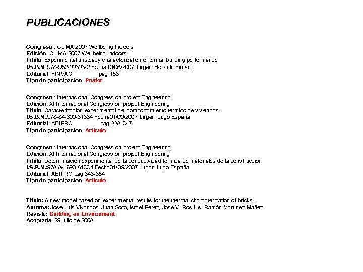 PUBLICACIONES Congreso : CLIMA 2007 Wellbeing Indoors Edición: CLIMA 2007 Wellbeing Indoors Titulo: Experimental