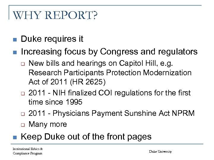 WHY REPORT? n n Duke requires it Increasing focus by Congress and regulators q