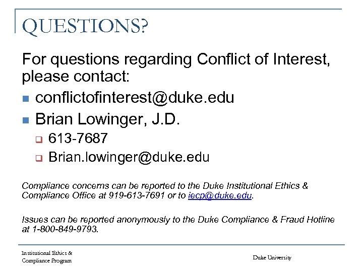 QUESTIONS? For questions regarding Conflict of Interest, please contact: n conflictofinterest@duke. edu n Brian