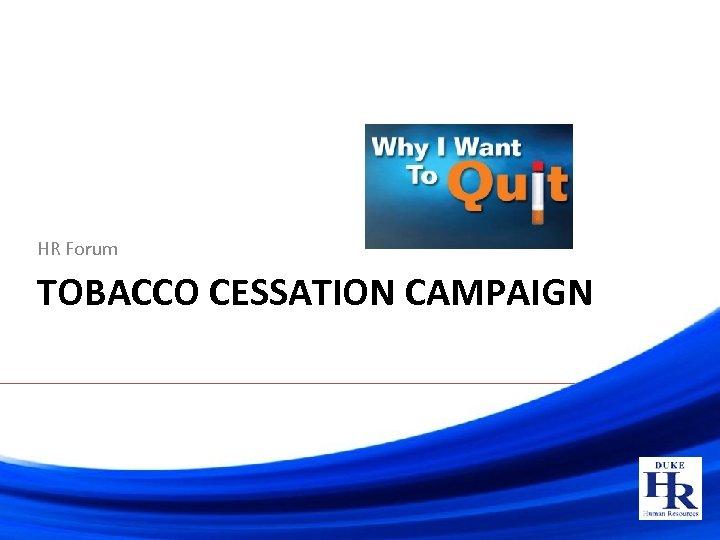 HR Forum TOBACCO CESSATION CAMPAIGN