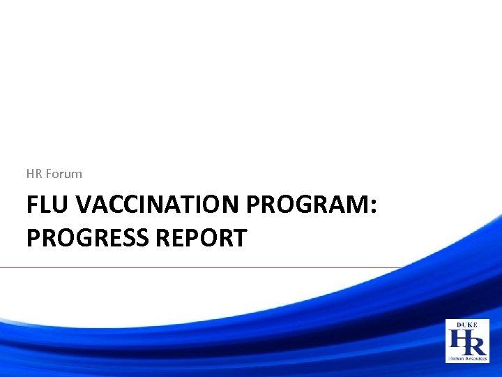HR Forum FLU VACCINATION PROGRAM: PROGRESS REPORT