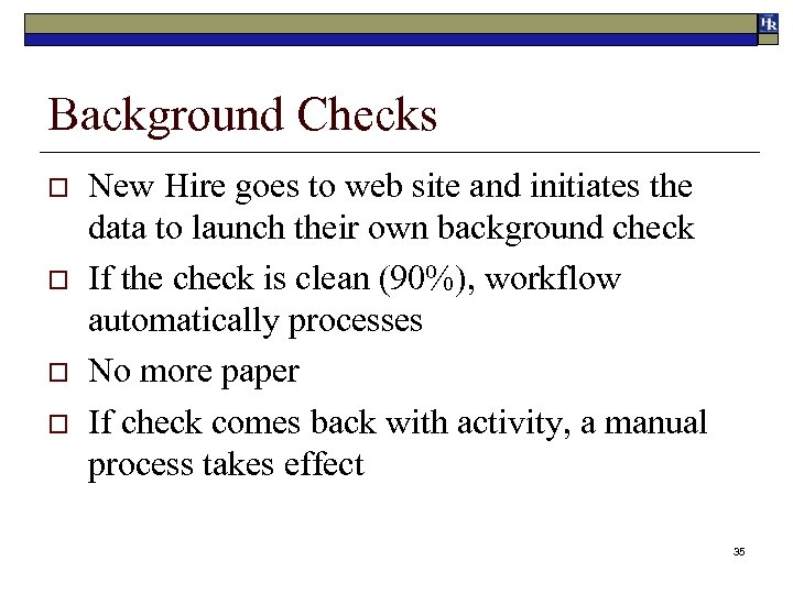Background Checks o o New Hire goes to web site and initiates the data
