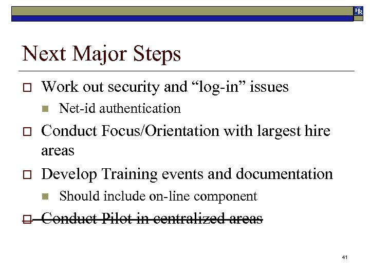 """Next Major Steps o Work out security and """"log-in"""" issues n o o Conduct"""