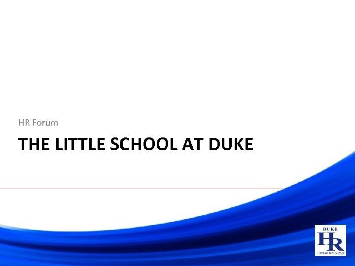 HR Forum THE LITTLE SCHOOL AT DUKE
