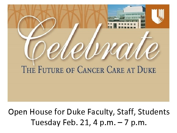 Open House for Duke Faculty, Staff, Students Tuesday Feb. 21, 4 p. m. –