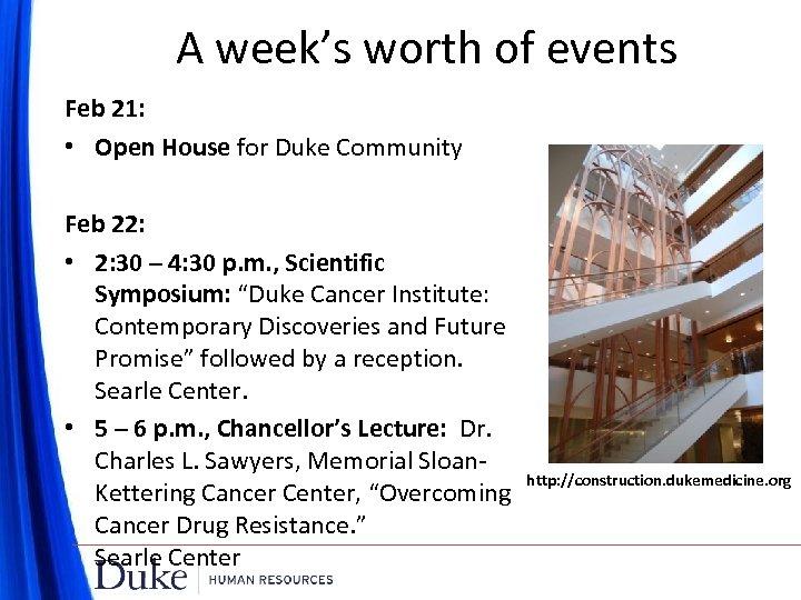 A week's worth of events Feb 21: • Open House for Duke Community Feb