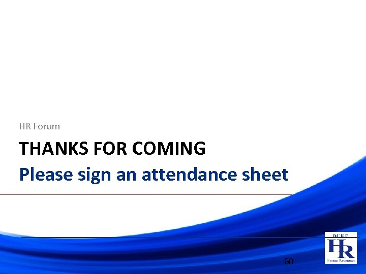 HR Forum THANKS FOR COMING Please sign an attendance sheet 60