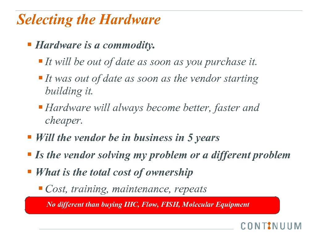 Selecting the Hardware § Hardware is a commodity. § It will be out of