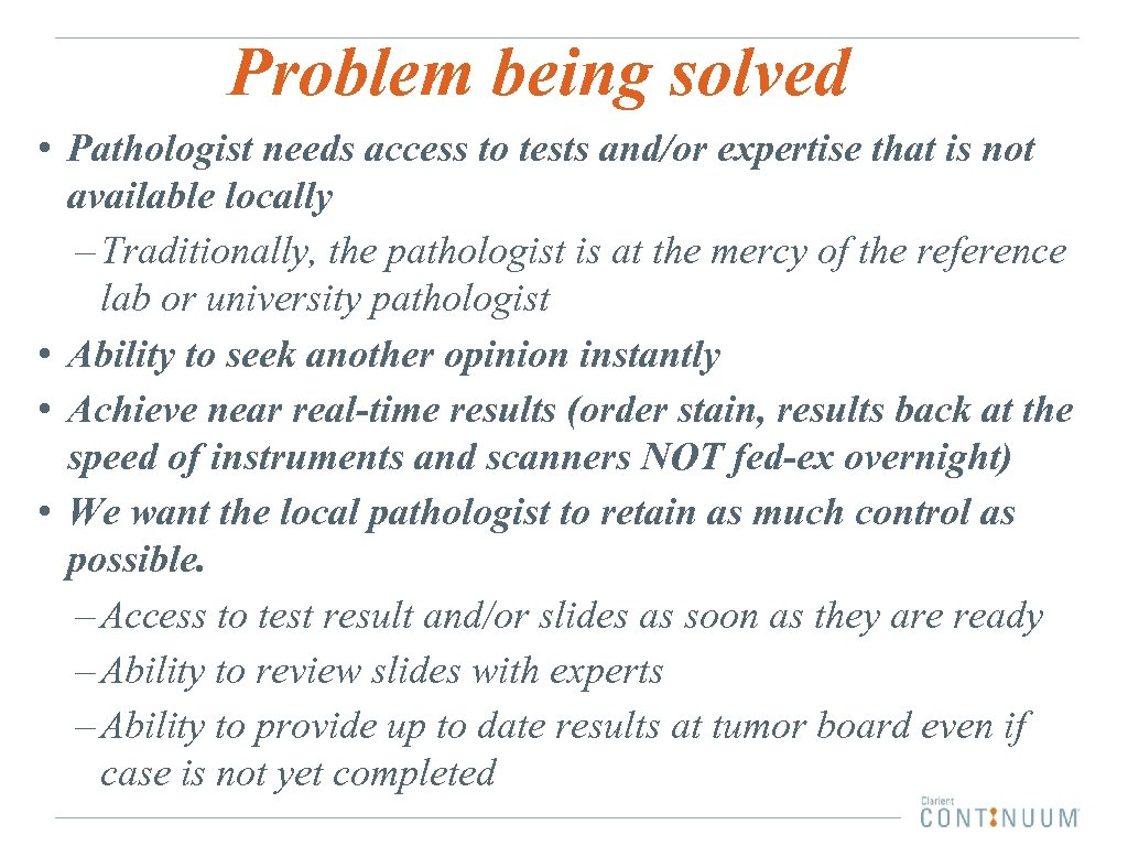 Problem being solved • Pathologist needs access to tests and/or expertise that is not