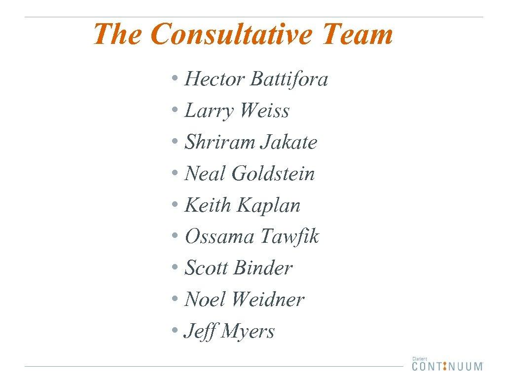 The Consultative Team • Hector Battifora • Larry Weiss • Shriram Jakate • Neal