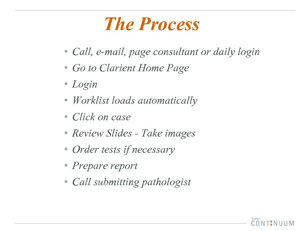 The Process • • • Call, e-mail, page consultant or daily login Go to