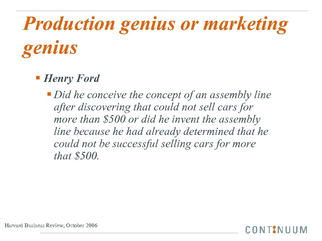Production genius or marketing genius § Henry Ford § Did he conceive the concept