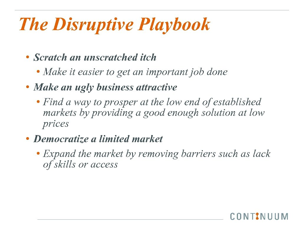 The Disruptive Playbook • Scratch an unscratched itch • Make it easier to get