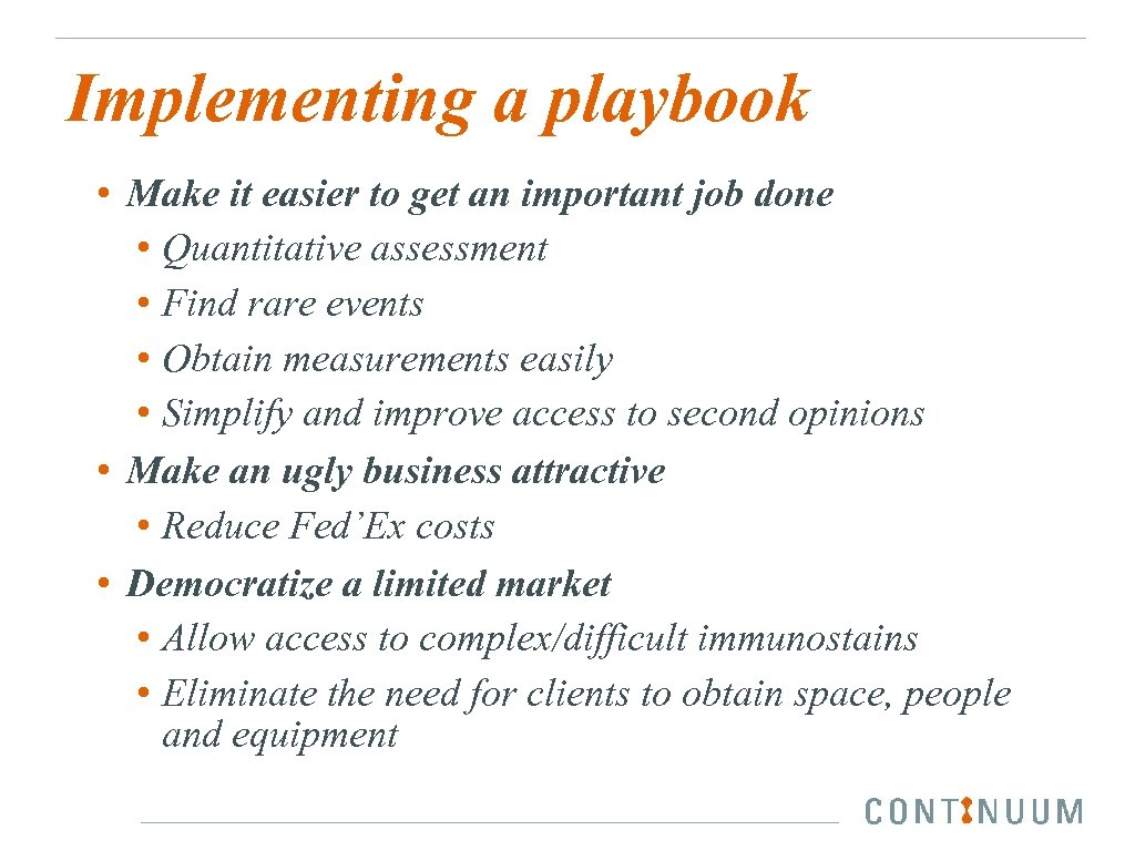 Implementing a playbook • Make it easier to get an important job done •