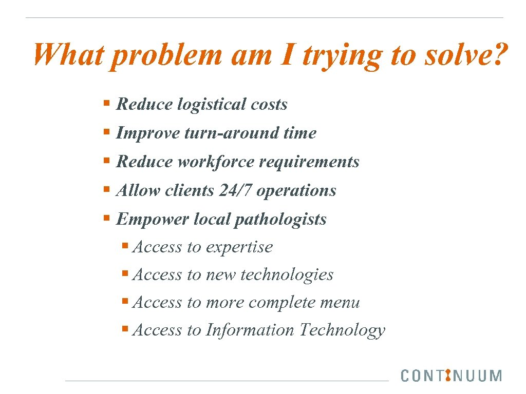 What problem am I trying to solve? § Reduce logistical costs § Improve turn-around