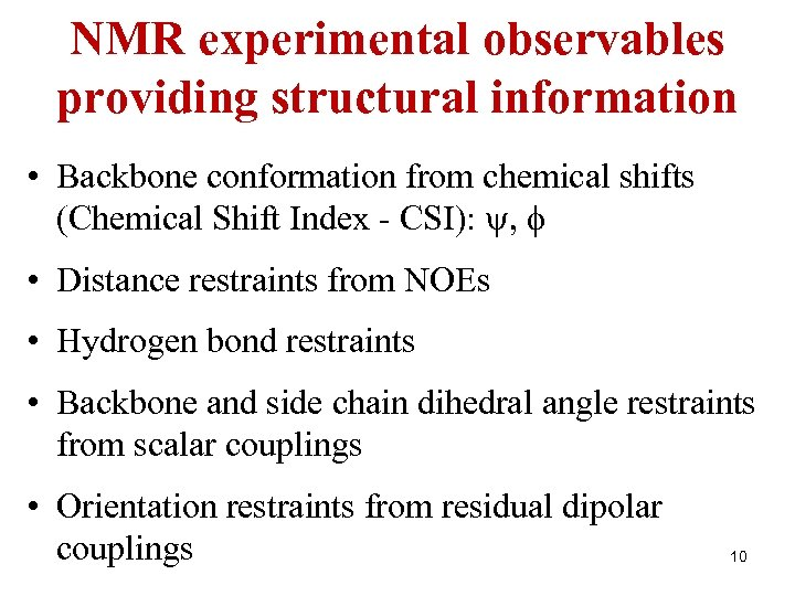 NMR experimental observables providing structural information • Backbone conformation from chemical shifts (Chemical Shift