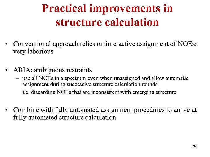 Practical improvements in structure calculation • Conventional approach relies on interactive assignment of NOEs:
