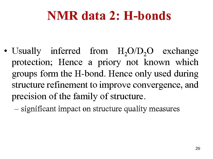 NMR data 2: H-bonds • Usually inferred from H 2 O/D 2 O exchange