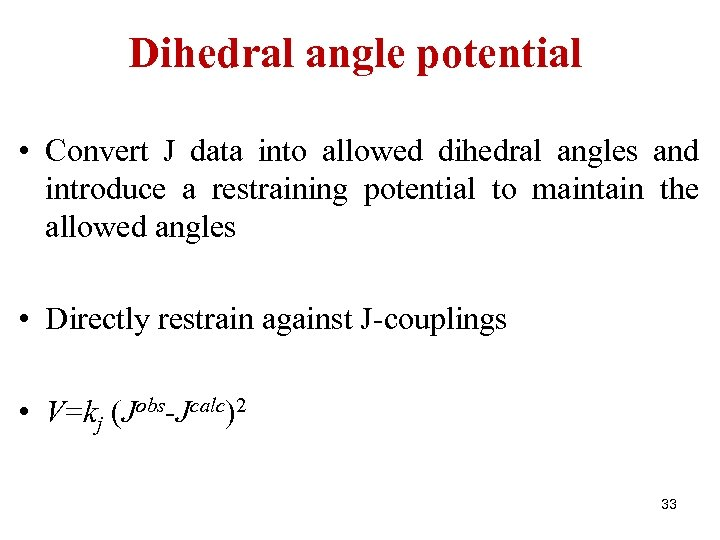 Dihedral angle potential • Convert J data into allowed dihedral angles and introduce a