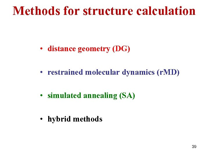 Methods for structure calculation • distance geometry (DG) • restrained molecular dynamics (r. MD)